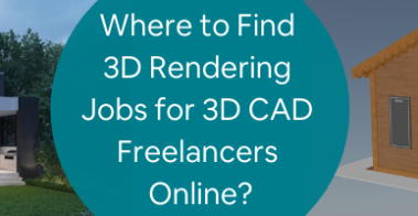 Where to Find 3D Rendering Jobs for 3D CAD Freelancers Online_