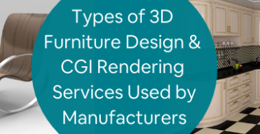 Types of 3D Furniture Design & CGI Rendering Services Used by Manufacturers