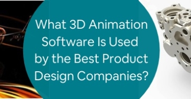 What 3D Animation Software Is Used by the Best Product Design Companies
