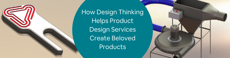 How Design Thinking Helps Product Design Services Create Beloved Products
