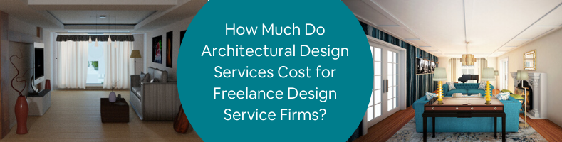How Much Do Architectural Design Services Cost for Freelance Design Service Firms_