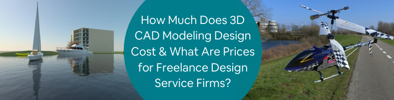 How Much Does 3D CAD Modeling Design Cost & What Are Prices for Freelance Design Service Firms_