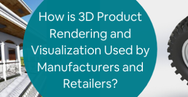 How is 3D Product Rendering and Visualization Used by Manufacturers and Retailers_