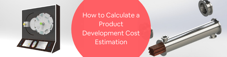 How to Calculate a Product Development Cost Estimation for Design & Prototype Engineering