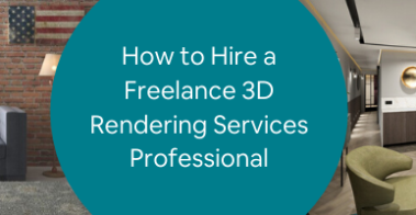 How to Hire a Freelance 3D Rendering Services Professional