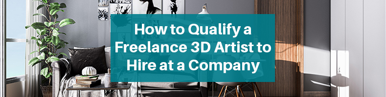 How to Qualify a Freelance 3D Artist to Hire at a Company