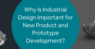 Why Is Industrial Design Important for New Product and Prototype Development_