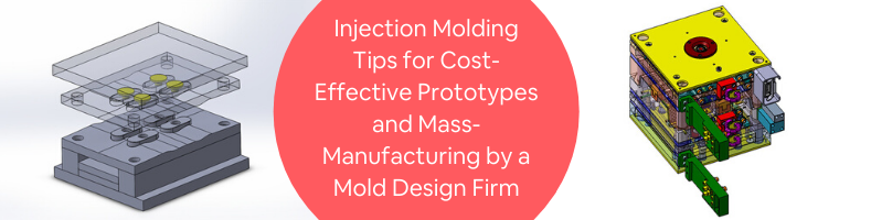 Injection Molding Tips for Cost-Effective Prototypes and Mass-Manufacturing by a Mold Design Firm