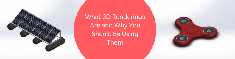 What 3D Renderings Are and Why You Should Be Using Them