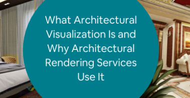 What Architectural Visualization Is and Why Architectural Rendering Services Us