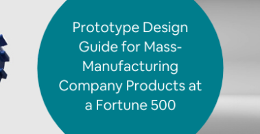 ed Prototype Design Guide for Mass-Manufacturing Company Products at a Fortune 500 (1)