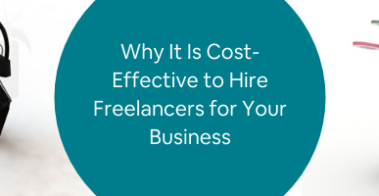 Why It Is Cost-Effective to Hire Freelancers for Your Business (1)
