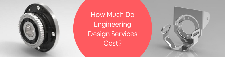 How Much Do Engineering Design Services Cost_