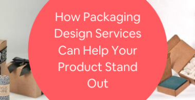 How Packaging Design Services Can Help Your Product Stand Out