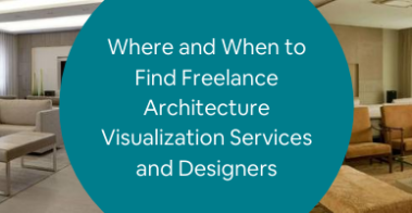Where and When to Find Freelance Architecture Visualization Services and Designers