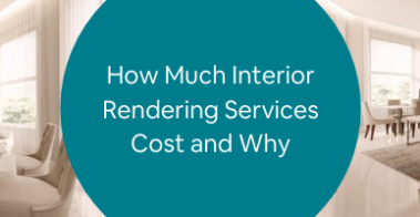 How Much Interior Rendering Services Cost and Why