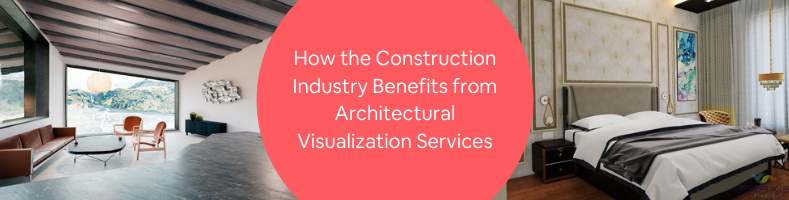 How the Construction Industry Benefits from Architectural Visualization Services