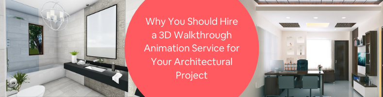 Why You Should Hire a 3D Walkthrough Animation Service for Your Architectural Project