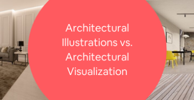 Architectural Illustrations vs. Architectural Visualization