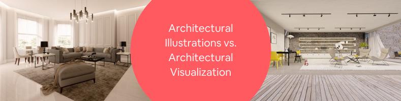 Architectural Illustrations vs. Architectural Visualization