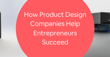 How Product Design Companies Help Entrepreneurs Succeed