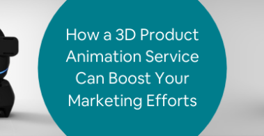 How a 3D Product Animation Service Can Boost Your Marketing Efforts (1)