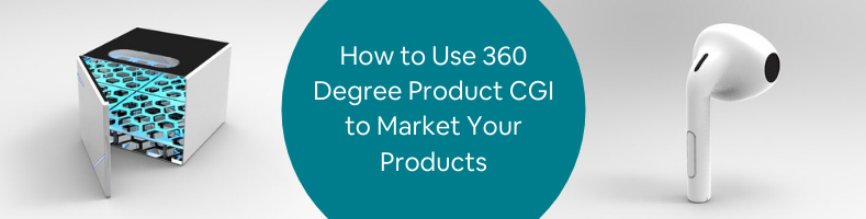 How to Use 360 Degree Product CGI to Market Your Products