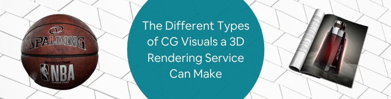 The Different Types of CG Visuals a 3D Rendering Service Can Make