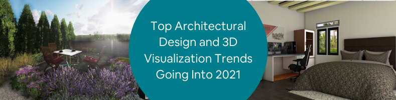 Top Architectural Design and 3D Visualization Trends Going Into 2021 (1)