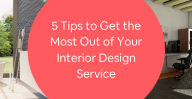 5 Tips to Get the Most Out of Your Interior Design Service
