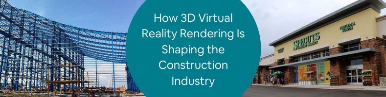 How 3D Virtual Reality Rendering Is Shaping the Construction Industry