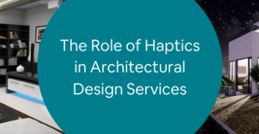 The Role of Haptics in Architectural Design Services