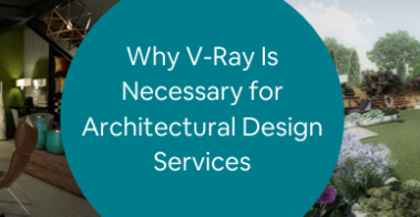 Why V-Ray Is Necessary for Architectural Design Services