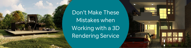 Copy of Don't Make These Mistakes when Working with a 3D Rendering Service