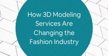 How 3D Modeling Services Are Changing the Fashion Industry