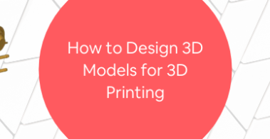 How to Design 3D Models for 3D Printing