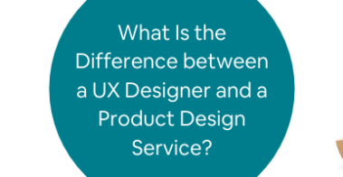 What Is the Difference between a UX Designer and a Product Design Service_