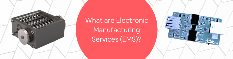 What are Electronic Manufacturing Services (EMS)_