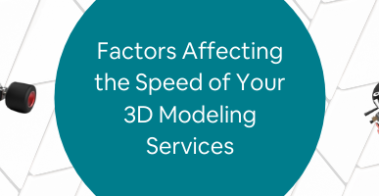 Factors Affecting the Speed of Your 3D Modeling Services