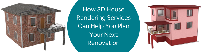_How 3D House Rendering Services Can Help You Plan Your Next Renovation
