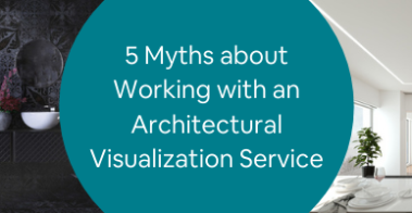 5 Myths about Working with an Architectural Visualization Service