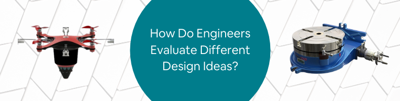How Do Engineers Evaluate Different Design Ideas_