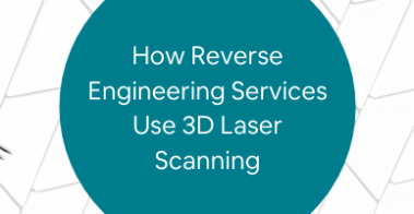 How Reverse Engineering Services Use 3D Laser Scanning