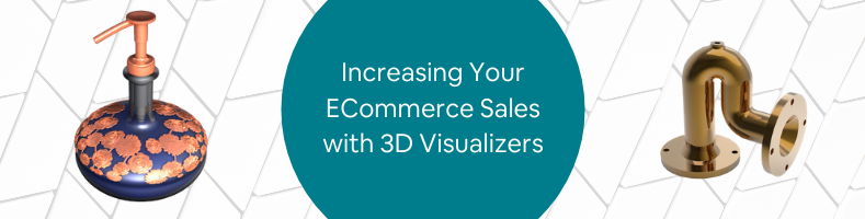 Increasing Your ECommerce Sales with 3D Visualizers