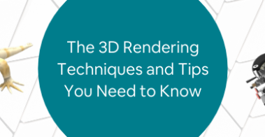 The 3D Rendering Techniques and Tips You Need to Know
