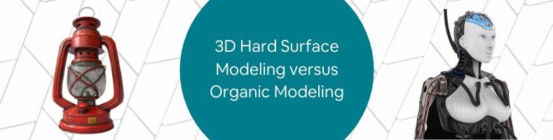 3D Hard Surface Modeling versus Organic Modeling