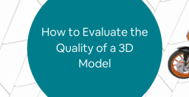 How to Evaluate the Quality of a 3D Model