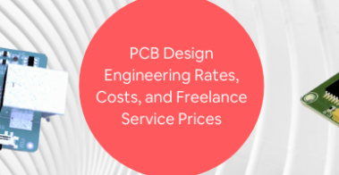 PCB Design Engineering Rates, Costs, and Freelance Service Prices